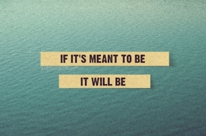 Keep in mind however there are exceptions to every rule including all of mine. Because if it's meant to be it will be.