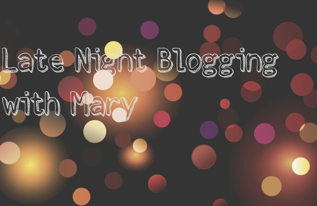 late night blogging with mary
