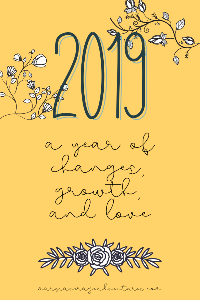 2019 a year of changes, growth, and love